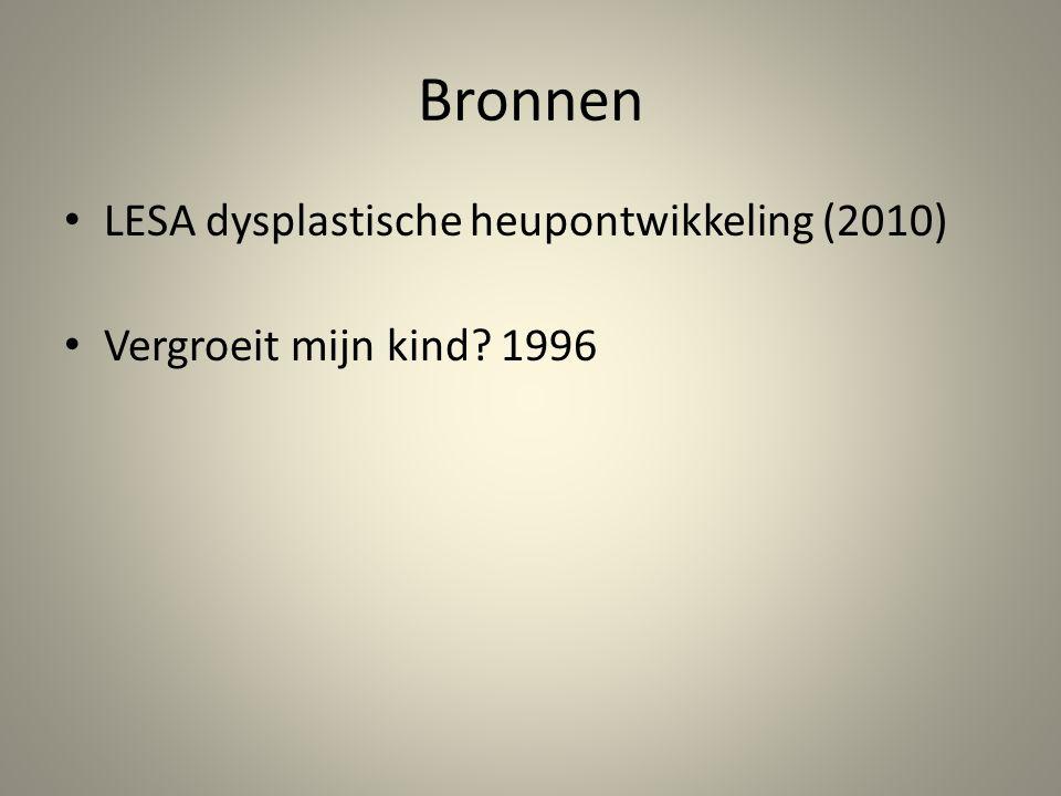 Bronnen • LESA dysplastische heupontwikkeling (2010) • Vergroeit mijn kind? 1996