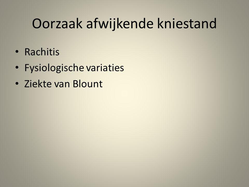 Oorzaak afwijkende kniestand • Rachitis • Fysiologische variaties • Ziekte van Blount