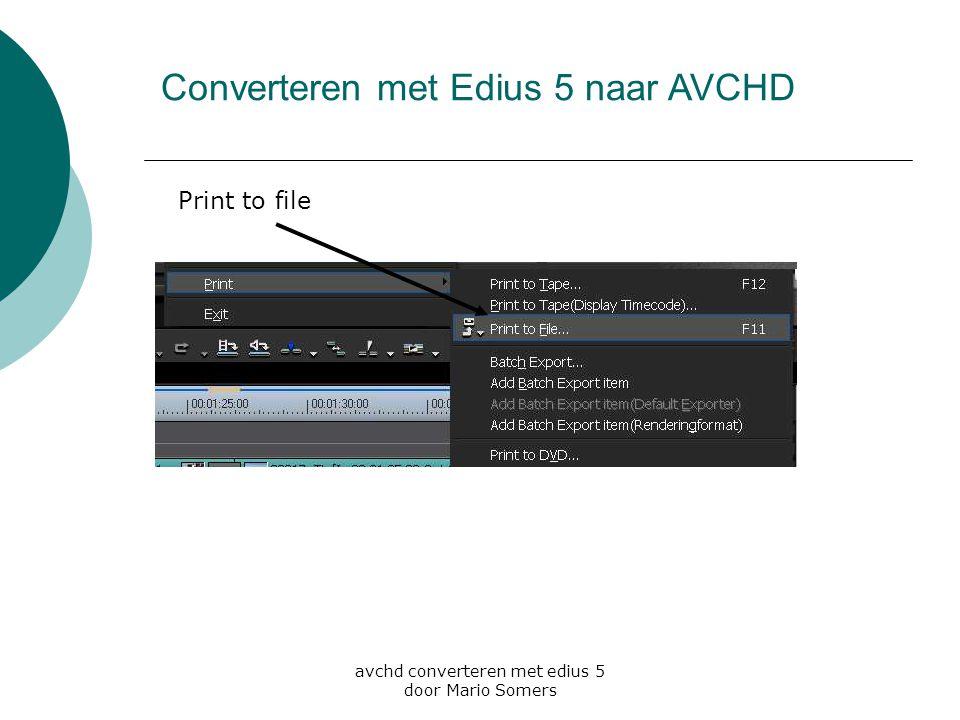 avchd converteren met edius 5 door Mario Somers Vink enable conversion aan, en klik advanced open Converteren met Edius 5 naar AVCHD