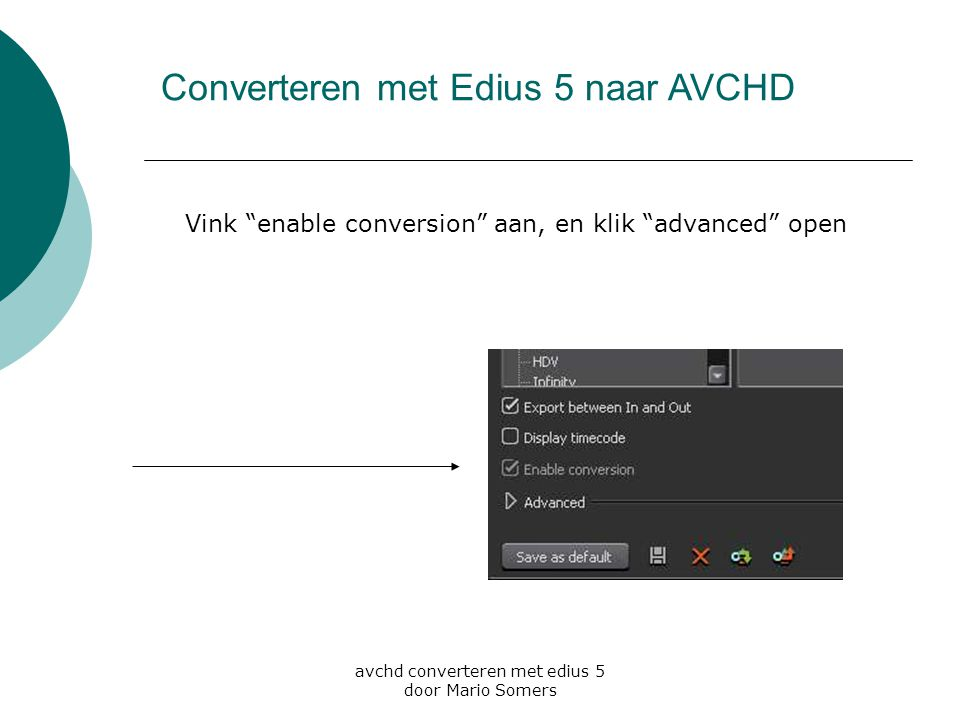 avchd converteren met edius 5 door Mario Somers Vink enable conversion aan, en klik advanced open Converteren met Edius 5 naar AVCHD