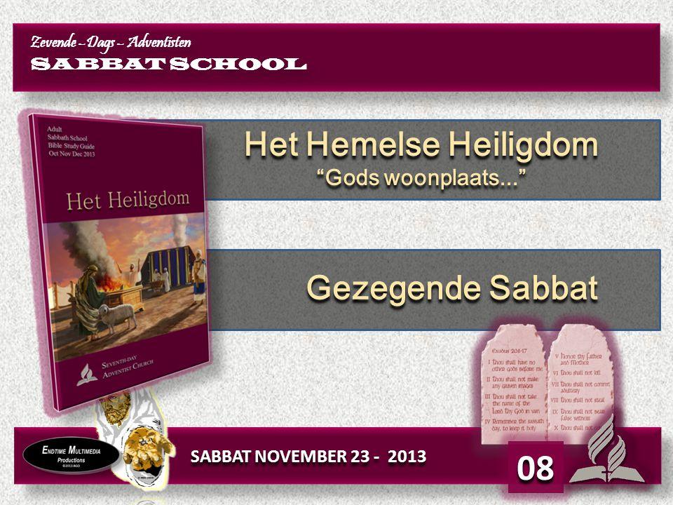 "SABBAT NOVEMBER 23 - 2013 08 Zevende –Dags – Adventisten SABBAT SCHOOL Zevende –Dags – Adventisten SABBAT SCHOOL Het Hemelse Heiligdom ""Gods woonplaat"