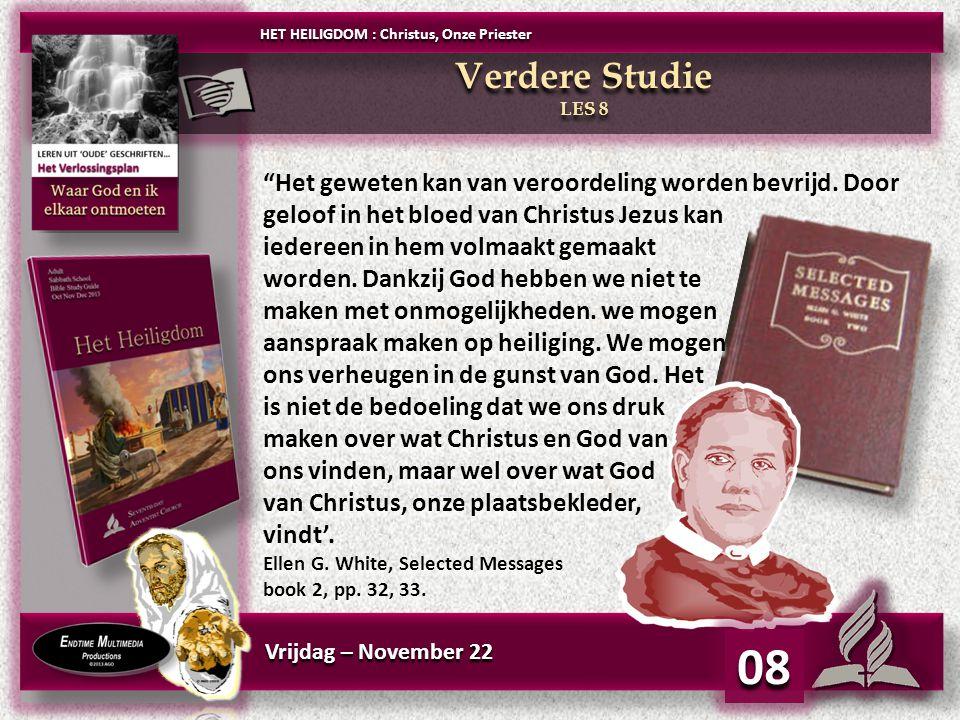 Vrijdag – November 22 08 HET HEILIGDOM : Christus, Onze Priester Verdere Studie LES 8 Verdere Studie LES 8 Het geweten kan van veroordeling worden bevrijd.