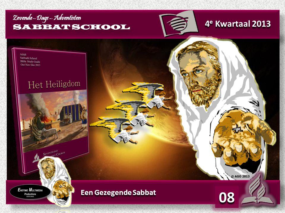 4 e Kwartaal 2013 Zevende –Dags – Adventisten SABBAT SCHOOL Zevende –Dags – Adventisten SABBAT SCHOOL Een Gezegende Sabbat 08