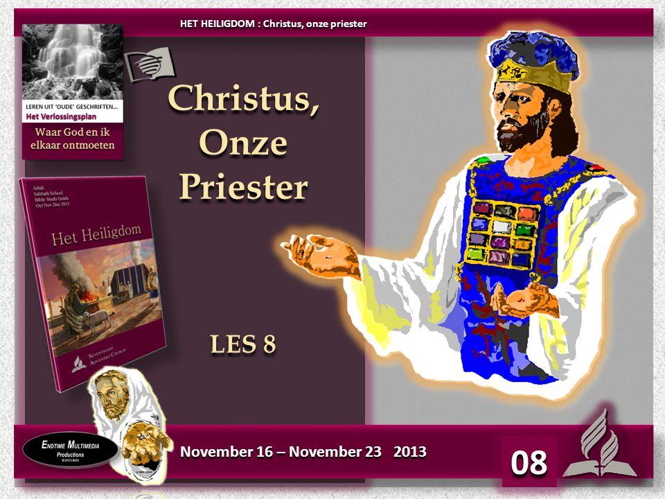 08 November 16 – November 23 2013 Christus, Onze Priester LES 8 Christus, Onze Priester LES 8 HET HEILIGDOM : Christus, onze priester