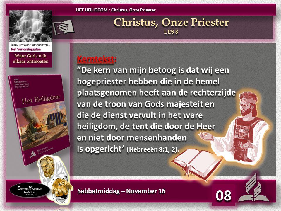 "Sabbatmiddag – November 16 08 HET HEILIGDOM : Christus, Onze Priester Christus, Onze Priester LES 8 Christus, Onze Priester LES 8 Kerntekst: ""De kern"