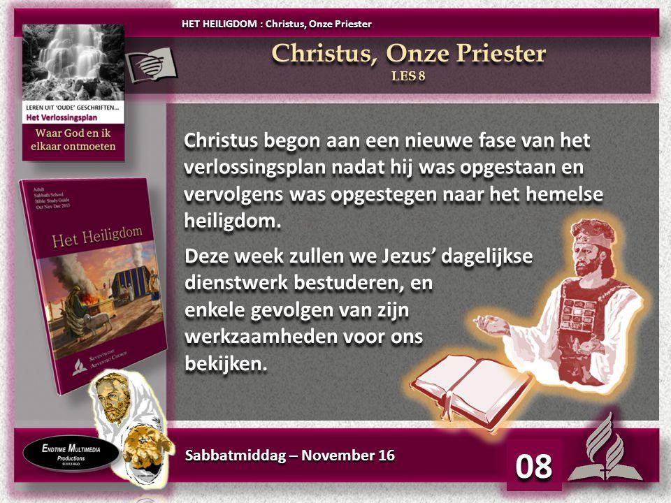 Sabbatmiddag – November 16 08 Christus begon aan een nieuwe fase van het verlossingsplan nadat hij was opgestaan en vervolgens was opgestegen naar het hemelse heiligdom.