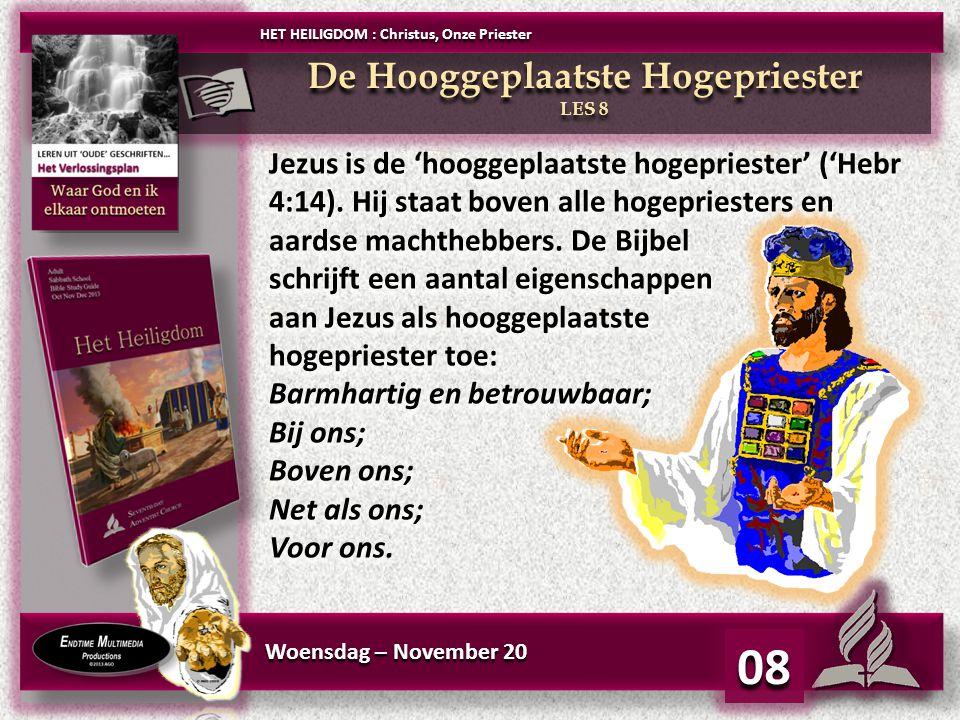 Woensdag – November 20 Jezus is de 'hooggeplaatste hogepriester' ('Hebr 4:14).