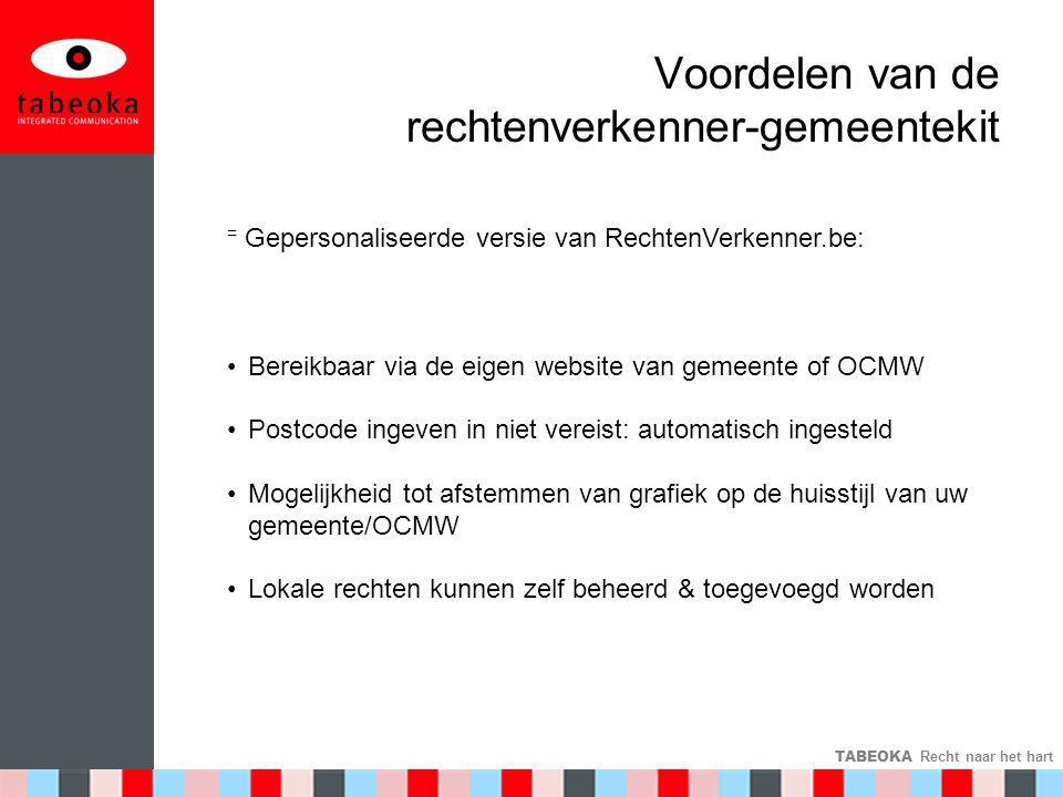 TABEOKA Recht naar het hart Voordelen van de rechtenverkenner-gemeentekit = Gepersonaliseerde versie van RechtenVerkenner.be: •Bereikbaar via de eigen