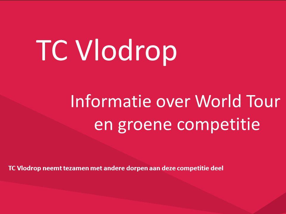 TC Vlodrop Informatie over World Tour en groene competitie TC Vlodrop neemt tezamen met andere dorpen aan deze competitie deel
