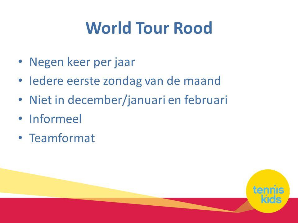 World Tour Rood • Negen keer per jaar • Iedere eerste zondag van de maand • Niet in december/januari en februari • Informeel • Teamformat