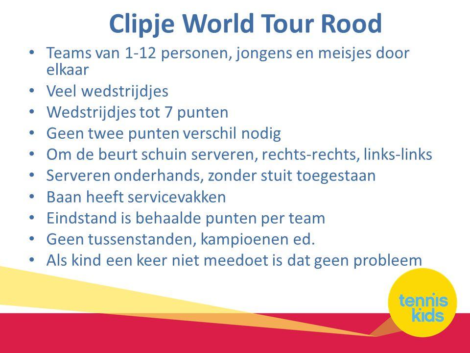 Clipje World Tour Rood • Teams van 1-12 personen, jongens en meisjes door elkaar • Veel wedstrijdjes • Wedstrijdjes tot 7 punten • Geen twee punten ve