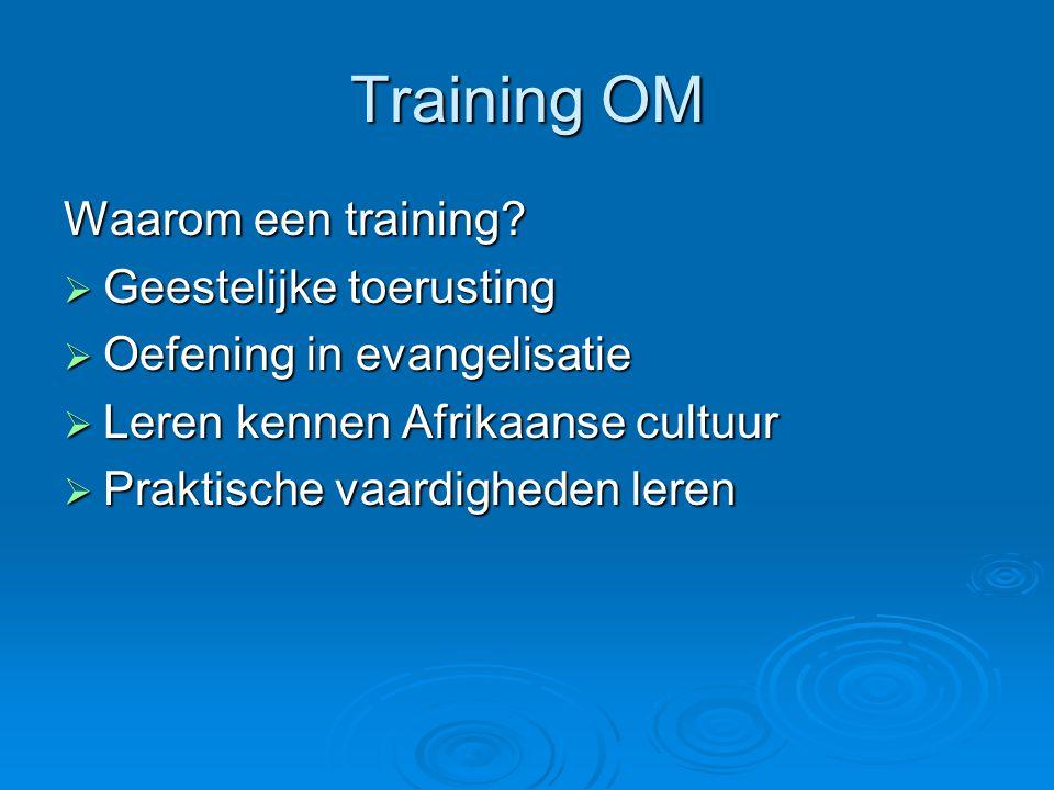 Training OM Waarom een training?  Geestelijke toerusting  Oefening in evangelisatie  Leren kennen Afrikaanse cultuur  Praktische vaardigheden lere