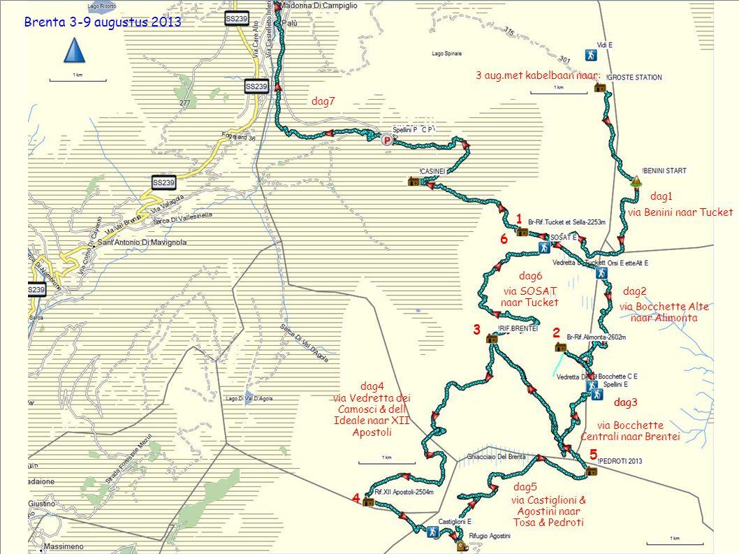 4 Brenta 3-9 augustus 2013 3 aug.met kabelbaan naar: via SOSAT naar Tucket 1 2 3 5 6 dag1 dag7 via Bocchette Centrali naar Brentei via Bocchette Alte