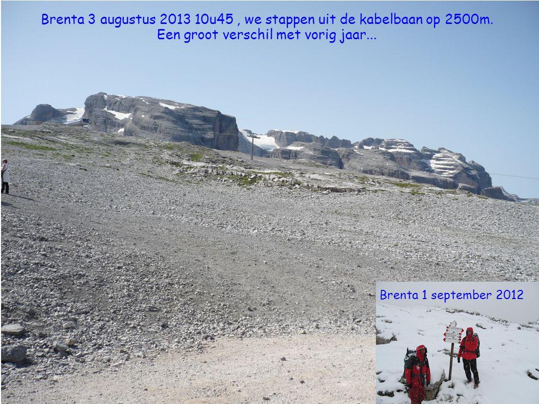 Brenta 1 september 2012 Brenta 3 augustus 2013 10u45, we stappen uit de kabelbaan op 2500m. Een groot verschil met vorig jaar...