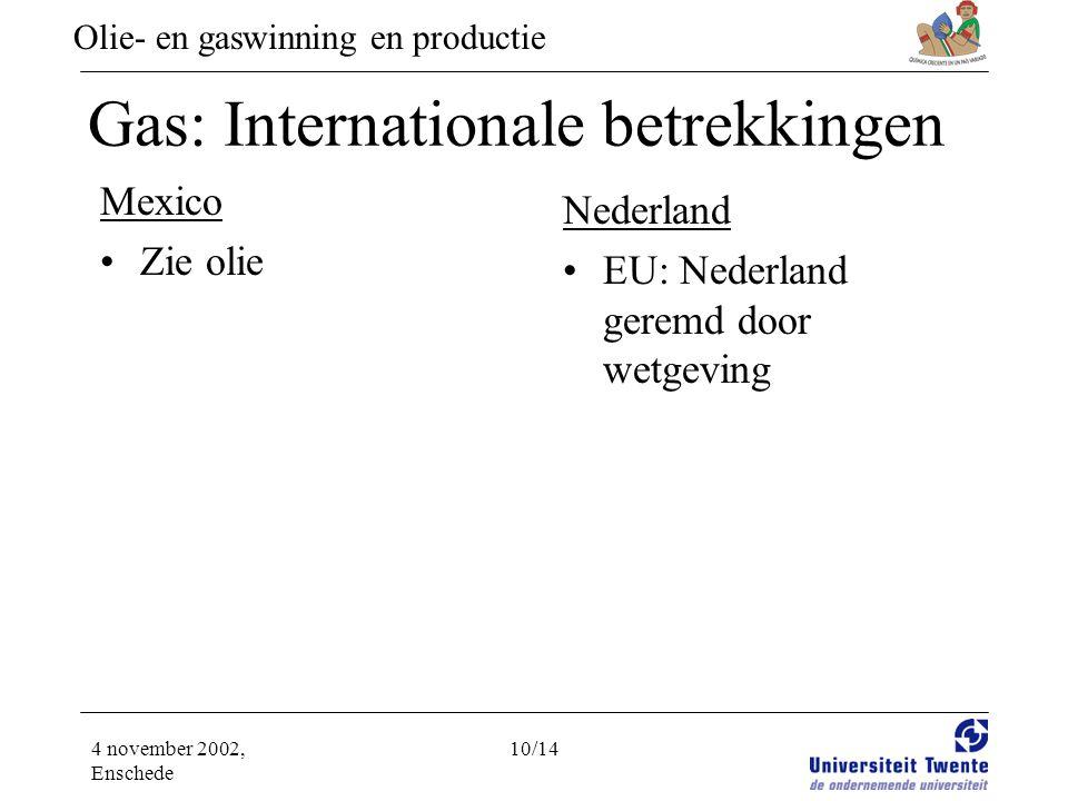 Olie- en gaswinning en productie 4 november 2002, Enschede 10/14 Gas: Internationale betrekkingen Mexico •Zie olie Nederland •EU: Nederland geremd door wetgeving