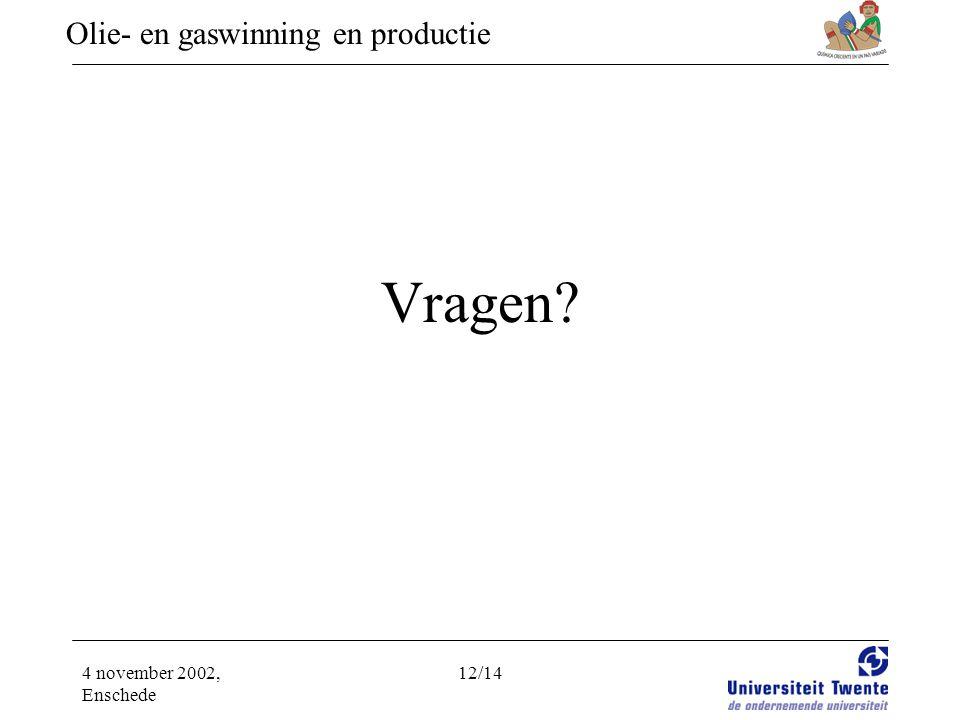 Olie- en gaswinning en productie 4 november 2002, Enschede 12/14 Vragen