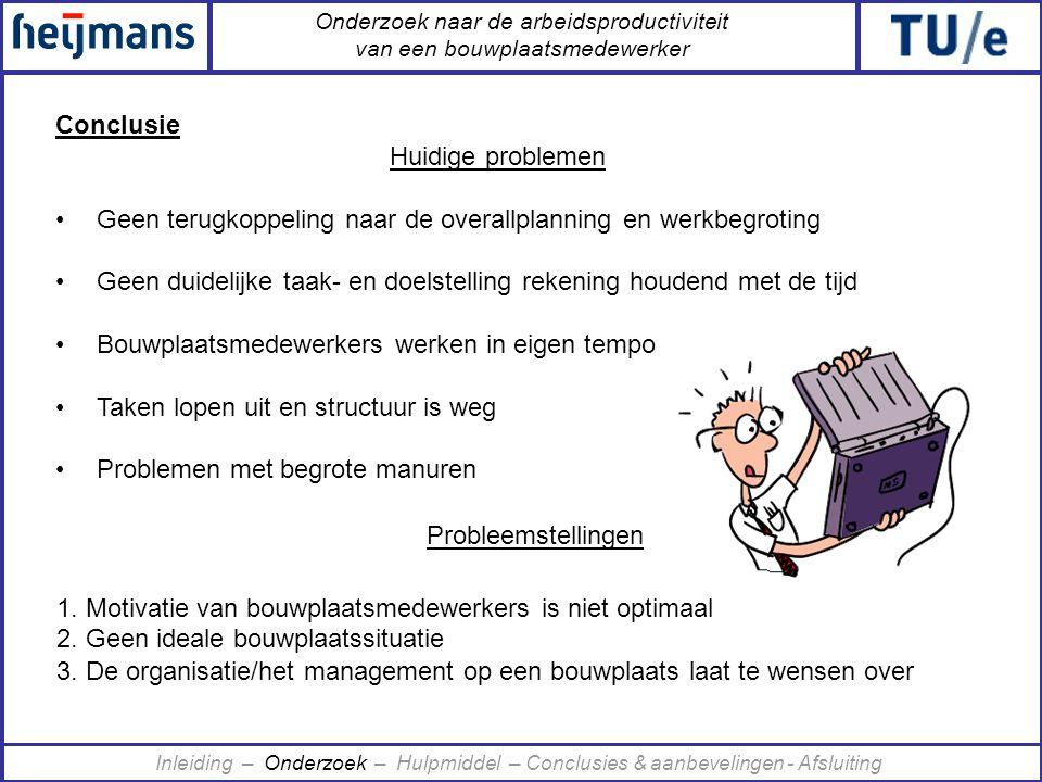Onderzoek naar de arbeidsproductiviteit van een bouwplaatsmedewerker Conclusie Huidige problemen •Geen terugkoppeling naar de overallplanning en werkb
