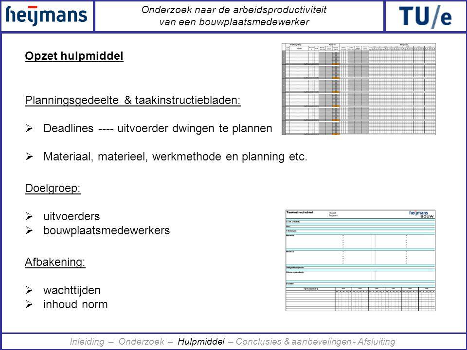 Onderzoek naar de arbeidsproductiviteit van een bouwplaatsmedewerker Planningsgedeelte & taakinstructiebladen:  Deadlines ---- uitvoerder dwingen te