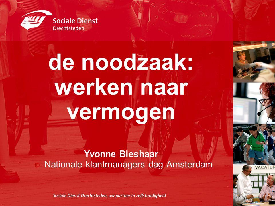 de noodzaak: werken naar vermogen Yvonne Bieshaar  Nationale klantmanagers dag Amsterdam