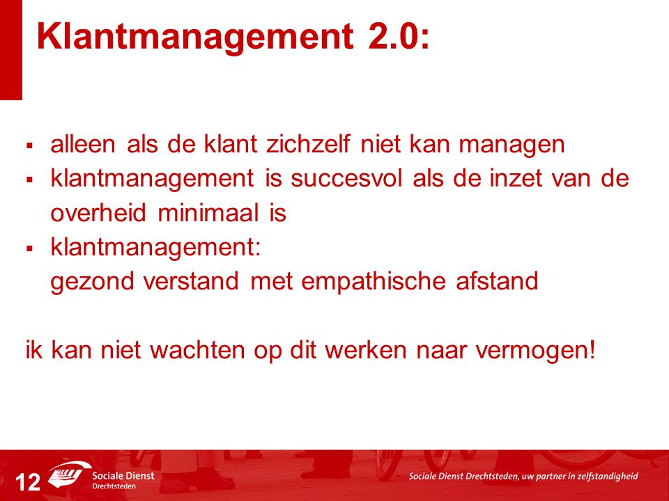 Klantmanagement 2.0:  alleen als de klant zichzelf niet kan managen  klantmanagement is succesvol als de inzet van de overheid minimaal is  klantma