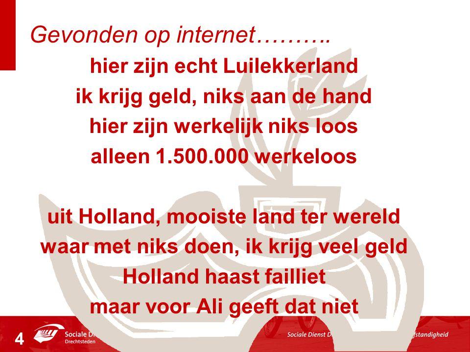 hier zijn echt Luilekkerland ik krijg geld, niks aan de hand hier zijn werkelijk niks loos alleen 1.500.000 werkeloos uit Holland, mooiste land ter we