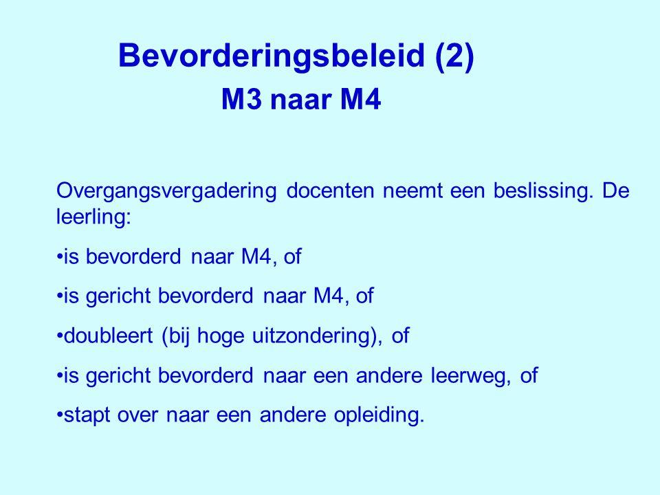 Bevorderingsbeleid (2) M3 naar M4 Overgangsvergadering docenten neemt een beslissing. De leerling: •is bevorderd naar M4, of •is gericht bevorderd naa