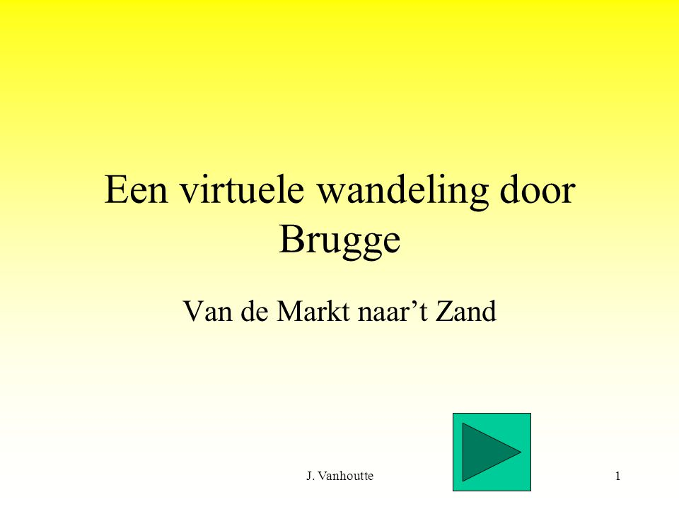 J. Vanhoutte1 Een virtuele wandeling door Brugge Van de Markt naar't Zand
