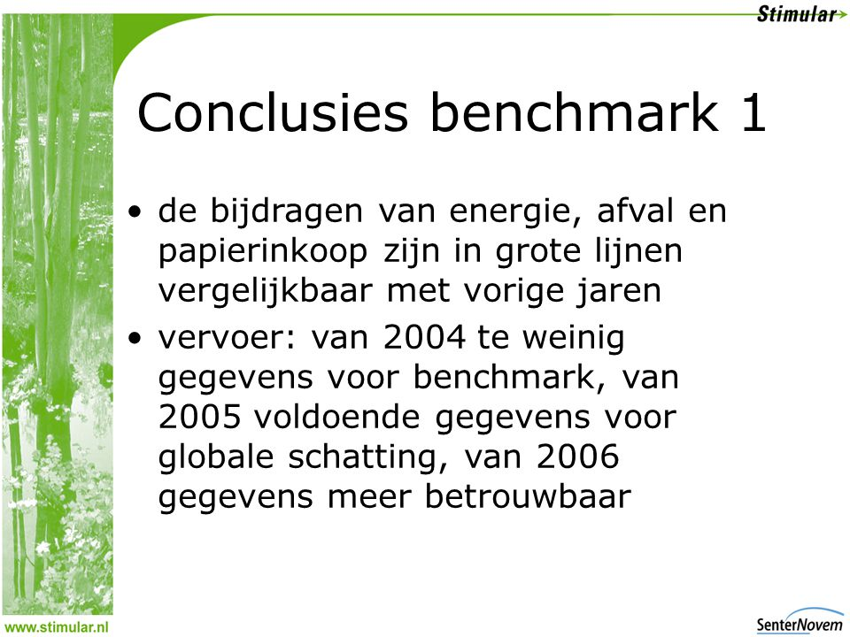 Conclusies benchmark 1 •de bijdragen van energie, afval en papierinkoop zijn in grote lijnen vergelijkbaar met vorige jaren •vervoer: van 2004 te weinig gegevens voor benchmark, van 2005 voldoende gegevens voor globale schatting, van 2006 gegevens meer betrouwbaar