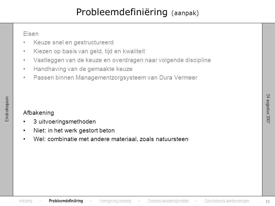 24 augustus 2007 13 Eindcolloquium Probleemdefiniëring (aanpak) Eisen •Keuze snel en gestructureerd •Kiezen op basis van geld, tijd en kwaliteit •Vast