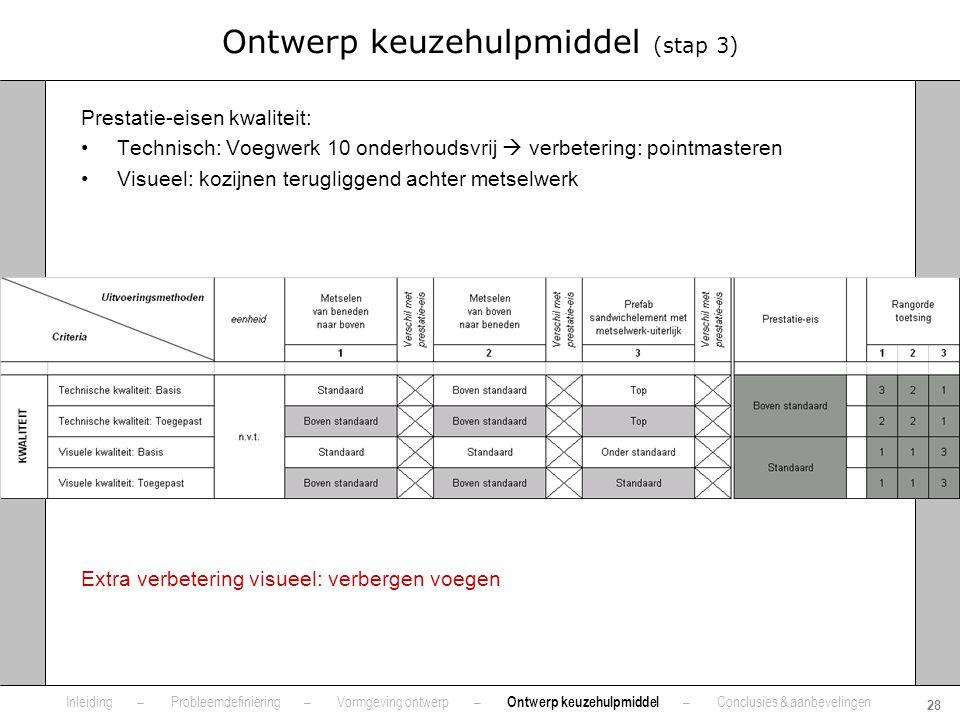 24 augustus 2007 28 Eindcolloquium Ontwerp keuzehulpmiddel (stap 3) Prestatie-eisen kwaliteit: •Technisch: Voegwerk 10 onderhoudsvrij  verbetering: p