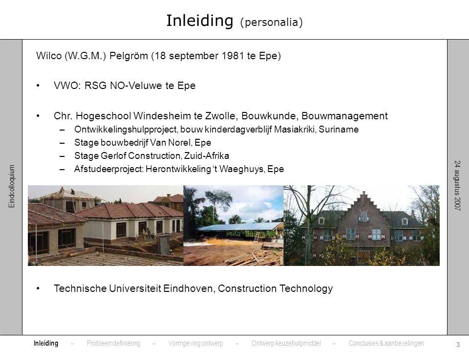 24 augustus 2007 3 Eindcolloquium Inleiding (personalia) Wilco (W.G.M.) Pelgröm (18 september 1981 te Epe) •VWO: RSG NO-Veluwe te Epe •Chr. Hogeschool