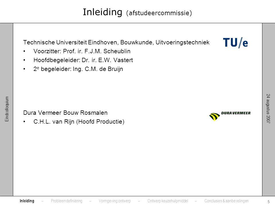 24 augustus 2007 5 Eindcolloquium Inleiding (afstudeercommissie) Technische Universiteit Eindhoven, Bouwkunde, Uitvoeringstechniek •Voorzitter: Prof.