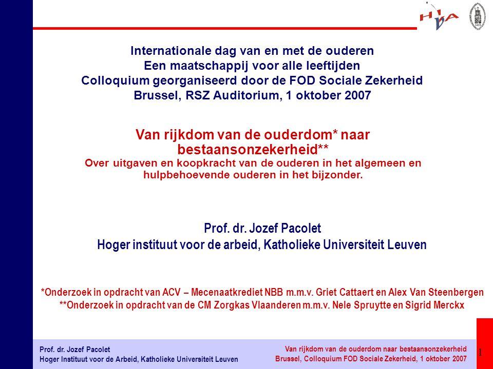 1 Prof. dr. Jozef Pacolet Hoger Instituut voor de Arbeid, Katholieke Universiteit Leuven Van rijkdom van de ouderdom naar bestaansonzekerheid Brussel,