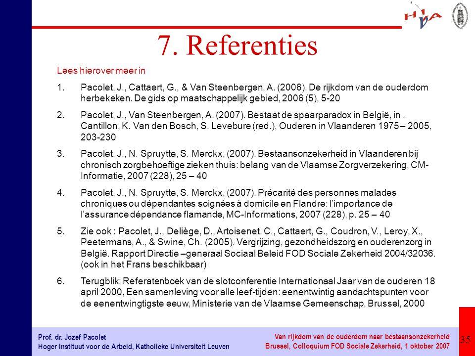 35 Prof. dr. Jozef Pacolet Hoger Instituut voor de Arbeid, Katholieke Universiteit Leuven Van rijkdom van de ouderdom naar bestaansonzekerheid Brussel