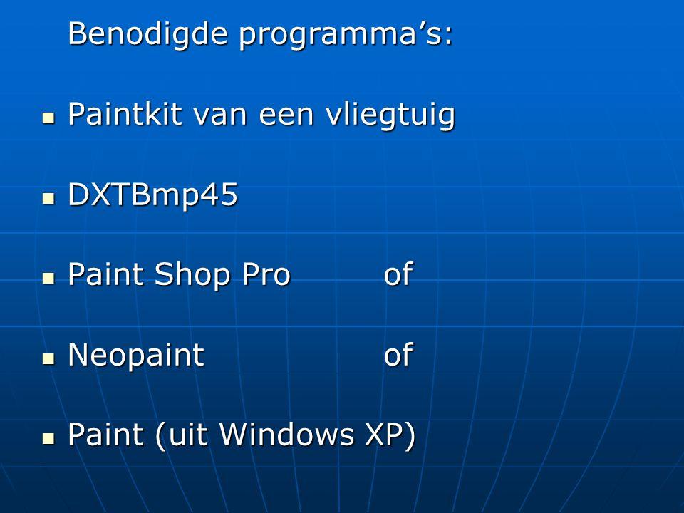 Download de volgende programma's:  Paintkit (AVSIM.com - FlightSim.com)  DXTBmp45(gratis)  Neopaint(proefversie 30 dgn)  Paint Shop Pro(proefversie 30 dgn)