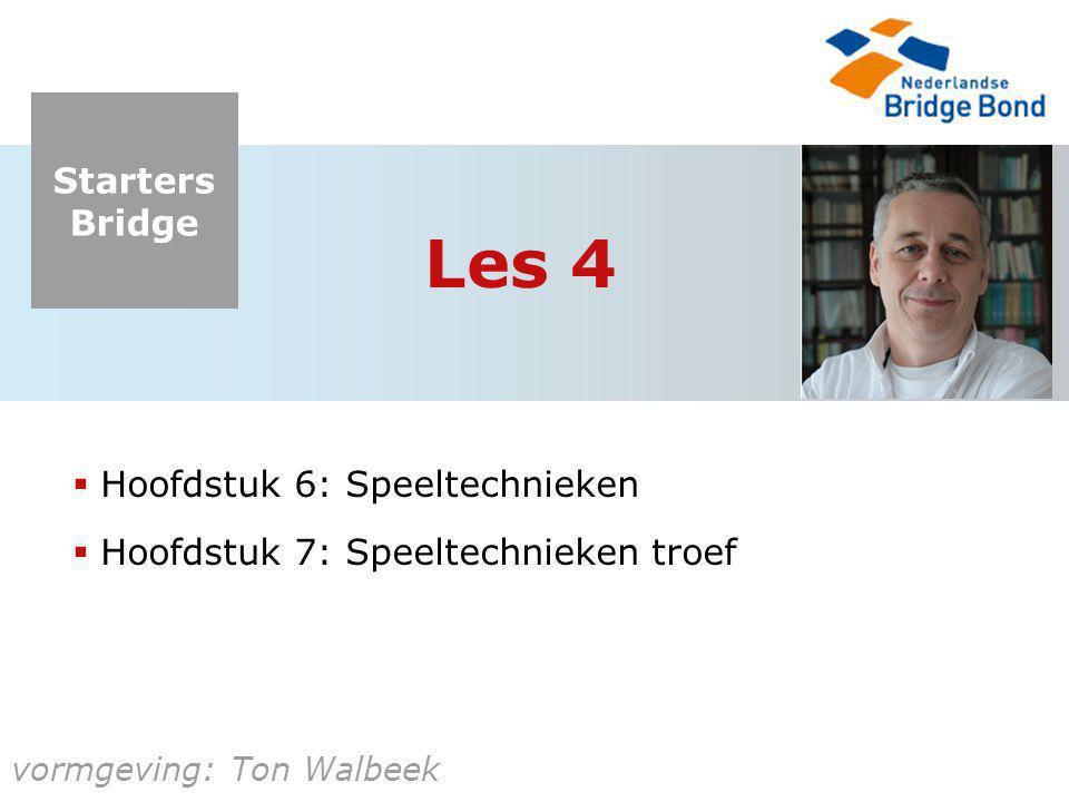Starters Bridge vormgeving: Ton Walbeek Les 4  Hoofdstuk 6: Speeltechnieken  Hoofdstuk 7: Speeltechnieken troef