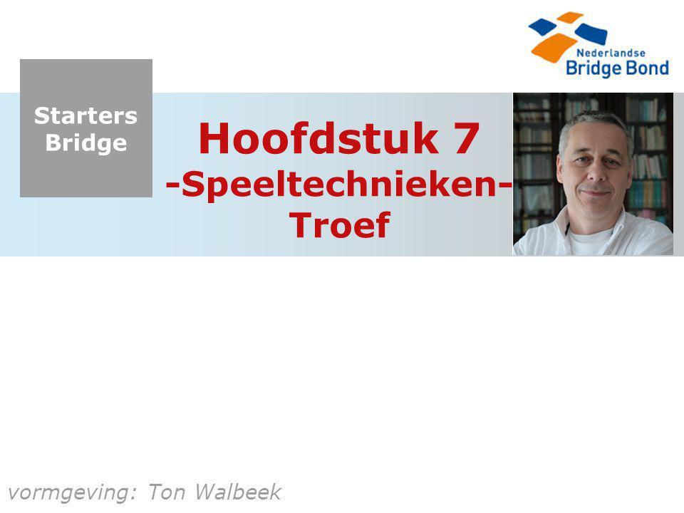 Starters Bridge vormgeving: Ton Walbeek Hoofdstuk 7 -Speeltechnieken- Troef