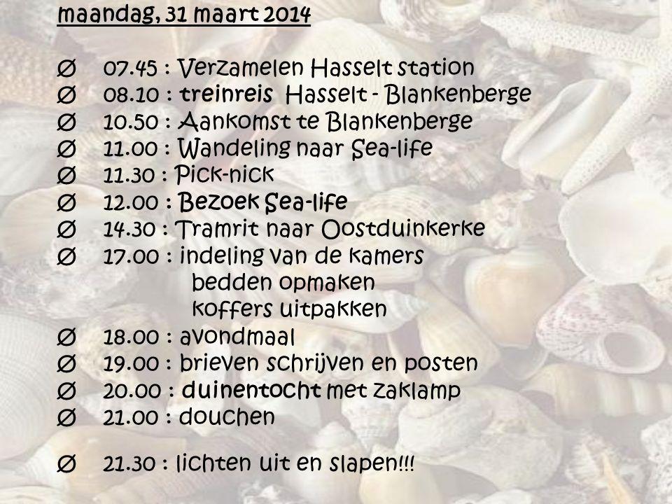 maandag, 31 maart 2014 Ø 07.45 : Verzamelen Hasselt station Ø 08.10 : treinreis Hasselt - Blankenberge Ø 10.50 : Aankomst te Blankenberge Ø 11.00 : Wa