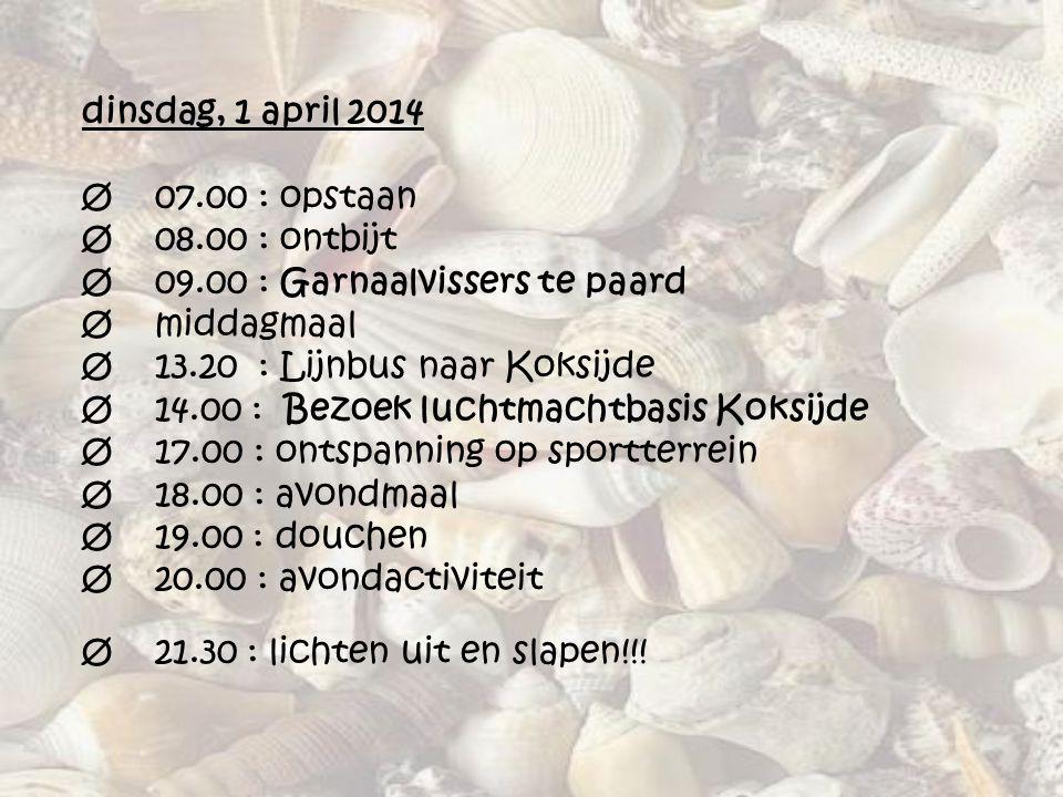 dinsdag, 1 april 2014 Ø 07.00 : opstaan Ø 08.00 : ontbijt Ø 09.00 : Garnaalvissers te paard Ø middagmaal Ø 13.20 : Lijnbus naar Koksijde Ø 14.00 : Bez