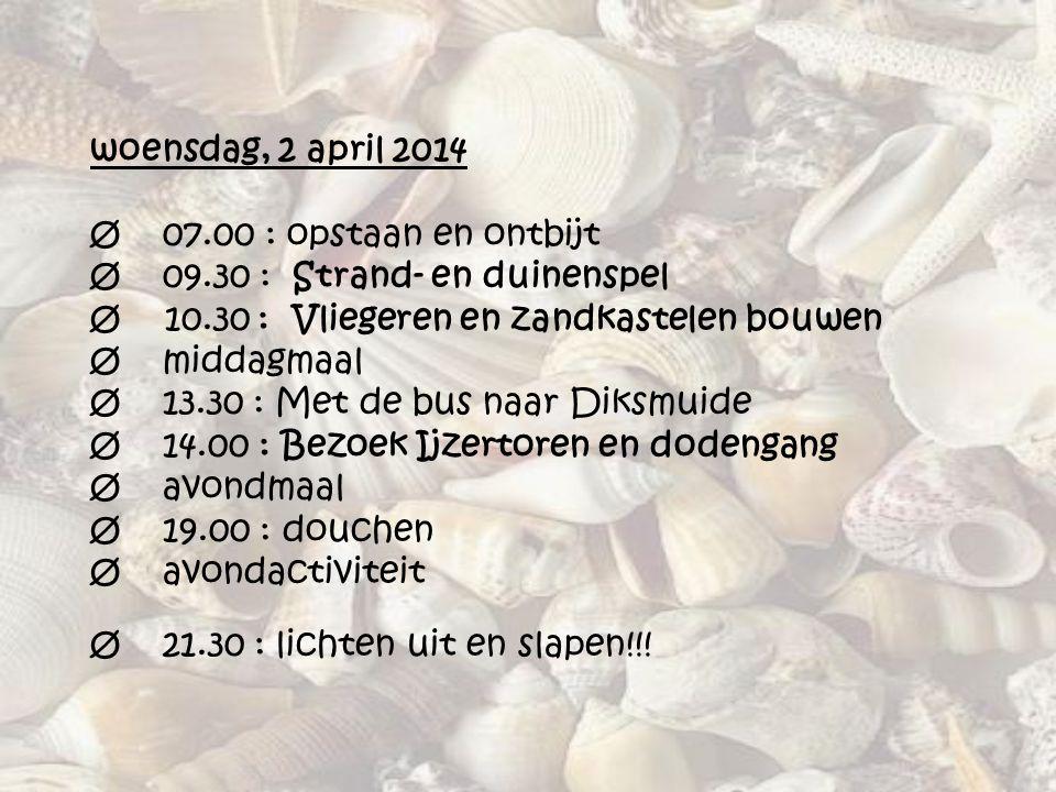 woensdag, 2 april 2014 Ø 07.00 : opstaan en ontbijt Ø 09.30 : Strand- en duinenspel Ø 10.30 : Vliegeren en zandkastelen bouwen Ø middagmaal Ø 13.30 :