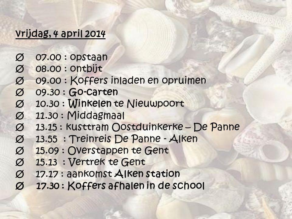 vrijdag, 4 april 2014 Ø 07.00 : opstaan Ø 08.00 : ontbijt Ø 09.00 : Koffers inladen en opruimen Ø 09.30 : Go-carten Ø 10.30 : Winkelen te Nieuwpoort Ø
