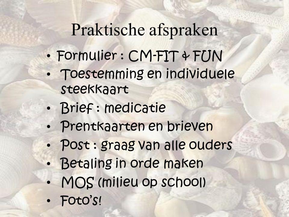 Praktische afspraken • Formulier : CM-FIT & FUN • Toestemming en individuele steekkaart • Brief : medicatie • Prentkaarten en brieven • Post : graag v