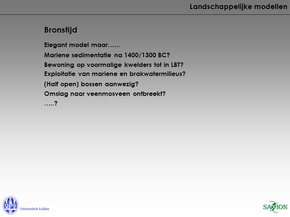 Bronstijd Landschappelijke modellen Elegant model maar…… Bewoning op voormalige kwelders tot in LBT? Exploitatie van mariene en brakwatermilieus? (Hal