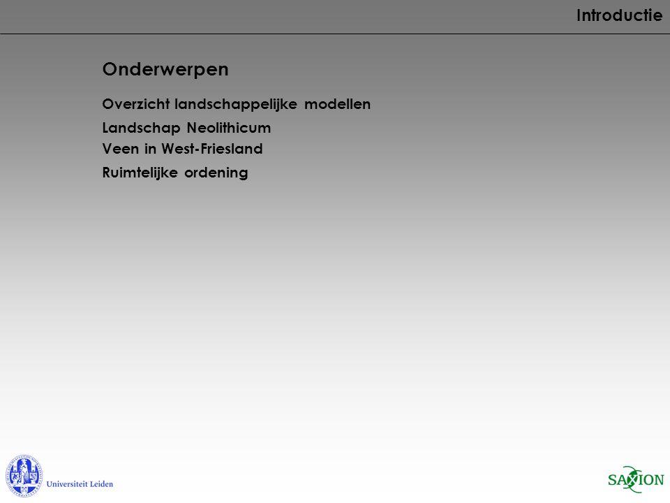 Onderwerpen Overzicht landschappelijke modellen Landschap Neolithicum Veen in West-Friesland Introductie Ruimtelijke ordening