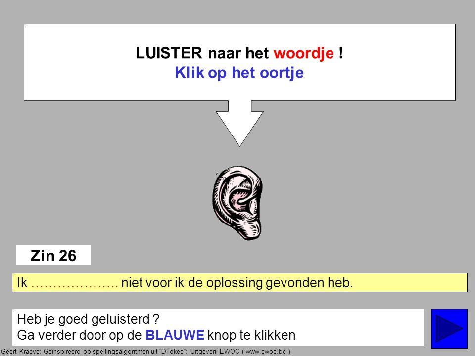 """Geert Kraeye: Geïnspireerd op spellingsalgoritmen uit """"DTokee"""": Uitgeverij EWOC ( www.ewoc.be ) LUISTER naar het woordje ! Klik op het oortje Heb je g"""