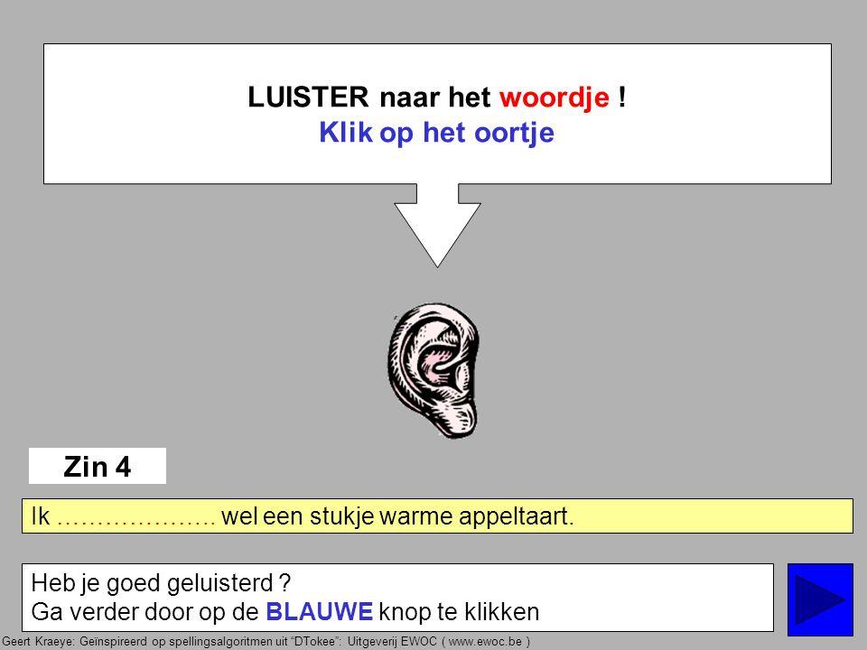 Geert Kraeye: Geïnspireerd op spellingsalgoritmen uit DTokee : Uitgeverij EWOC ( www.ewoc.be ) LUISTER naar het woordje .