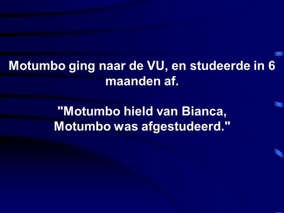 Motumbo ging naar de VU, en studeerde in 6 maanden af.