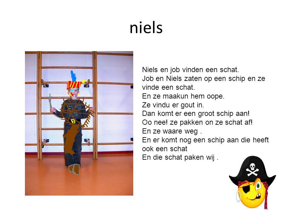 niels Niels en job vinden een schat. Job en Niels zaten op een schip en ze vinde een schat. En ze maakun hem oope. Ze vindu er gout in. Dan komt er ee
