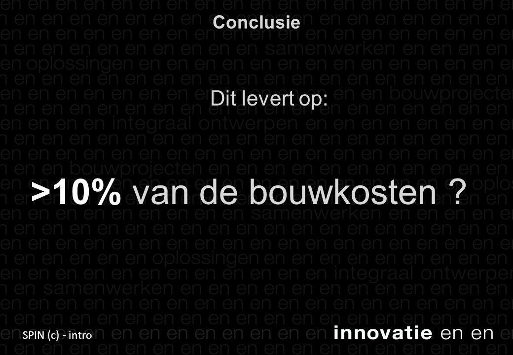 SPIN (c) - intro Conclusie 13 Dit levert op: >10% van de bouwkosten