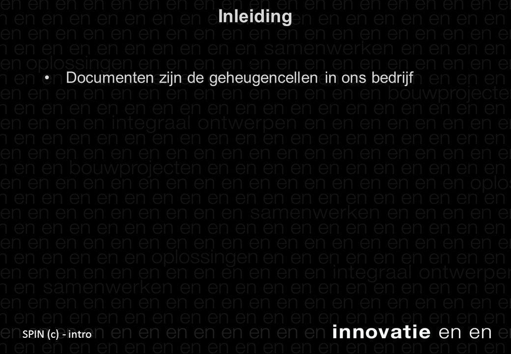 SPIN (c) - intro •Documenten zijn de geheugencellen in ons bedrijf 2 Inleiding